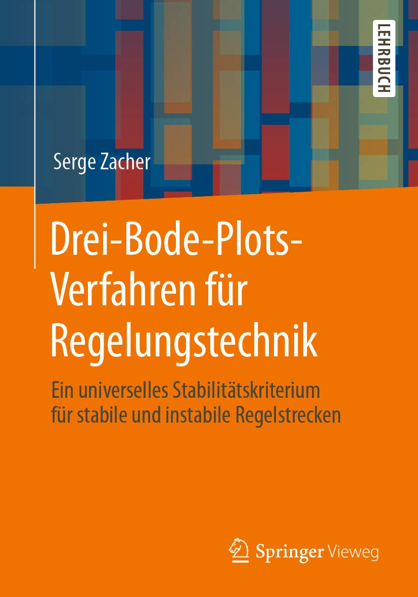Drei-Bode-Plots-Verfahren für Regelungstechnik: Ein universelles Stabilitätskriterium für stabile und instabile Regelstrecken (German Edition) eBook: Serge Zacher: Amazon.es: Tienda Kindle