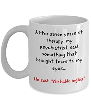 Psychiatrist Therapy Coffee Mug. 11oz White Coffee Mug. Inspirational, Personalized and Sarcasm. Make anybody feel special with this custom-made mug. This is the perfect novelty gift for them!