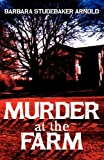 Murder at the Farm, Barbara Studebaker Arnold, 1457510561