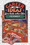 Career Ideas for Kids Who Like Science, Diane Lindsey Reeves, 0816036802