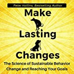 Make Lasting Changes: The Science of Sustainable Behavior Change and Reaching Your Goals | Peter Hollins