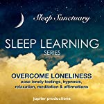 Overcome Loneliness, Ease Lonely Feelings: Sleep Learning, Hypnosis, Relaxation, Meditation & Affirmations | Jupiter Productions