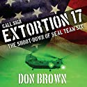 Call Sign Extortion 17: The Shoot-Down of Seal Team Six Audiobook by Don Brown Narrated by Bill Thatcher