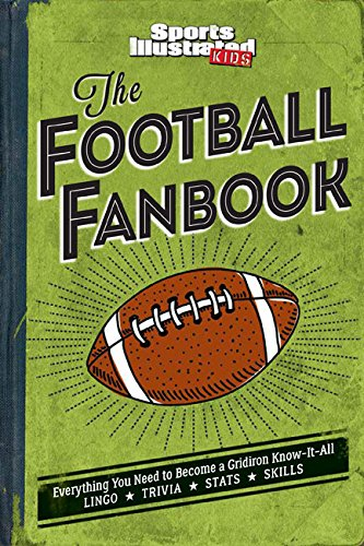 The Football Fanbook: Everything You Need to Become a Gridiron Know-it-All (A Sports Illustrated Kids Book) (Gridiron Ball)