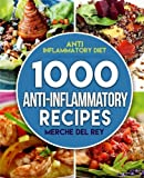 Anti Inflammatory Diet: 1000 Anti Inflammatory Recipes: Anti Inflammatory Cookbook,  Kitchen, Cooking, Healthy, Low Carb, Paleo, Meals, Diet Plan, Cleanse, Whole Food, Weight Loss, For Beginners