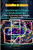 Anunnaki Ulema Chabariduri: How to Develop Your Remote Viewing Faculty, Maximillien De Lafayette, 0557562511