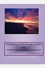 Establishing and Developing a Grateful Life:: An ABRAZOS Workbook for Deepening Your Gratitude Practice Kindle Edition