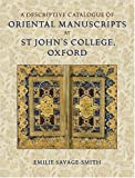 A Descriptive Catalogue of Oriental Manuscripts at St John's College, Oxford