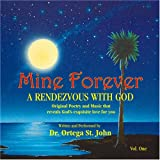 Mine Forever: A Rendezvous With God, Vol. 1