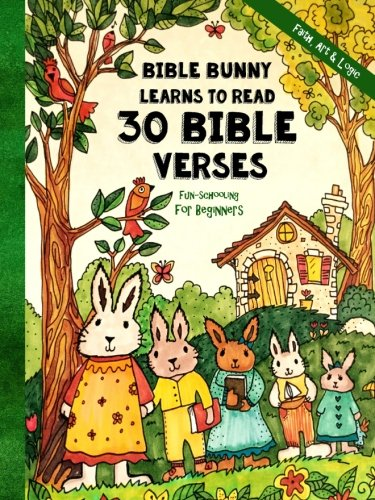 Fun-Schooling for Beginners - Bible Bunny Learns to Read: 30 Bible Verses - Read, Write and Spell - Ages 6 - 9 (Homeschooling with Faith, Art & Logic) (Volume 1)