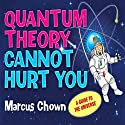 Quantum Theory Cannot Hurt You Audiobook by Marcus Chown Narrated by Clive Mantle