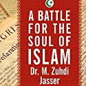 A Battle for the Soul of Islam: An American Muslim Patriot's Fight to Save His Faith Audiobook by M. Zuhdi Jasser Narrated by Michael Prichard
