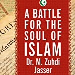 A Battle for the Soul of Islam: An American Muslim Patriot's Fight to Save His Faith | M. Zuhdi Jasser