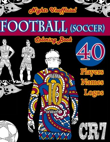 Football (Soccer) Coloring Book: Unofficial Night Edition: 40 Beautifully Designed Pictures of Best Players, Lionel Messi, Neymar, Pogba, Griezmann, ... leaves. (Sports Coloring Books) (Volume 1)