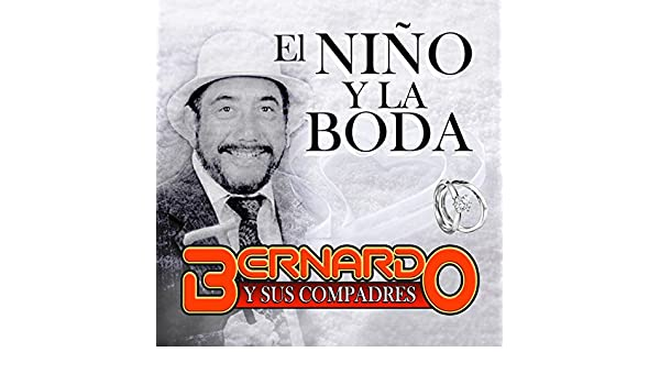 El Nino Y la Boda by Bernardo y sus Compadres on Amazon Music - Amazon.com