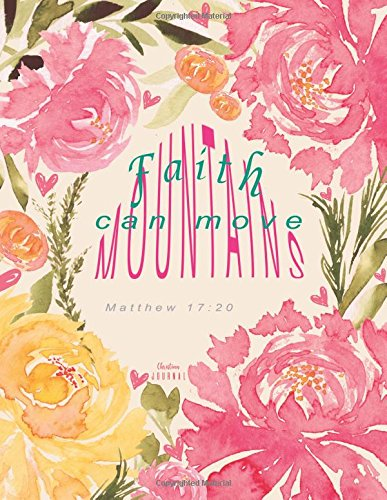 Christian Journal - Faith can move mountains. Matthew 17:20: Pink Journal Notebook. Bible Verse Cover (Journals To Write In For Women Christian)
