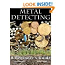 Metal Detecting: A Beginners Guide to Mastering the Greatest Hobby In the World