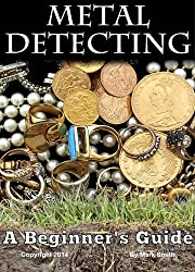 Metal Detecting: A Beginner's Guide to Mastering the Greatest Hobby In the World (English Edition)