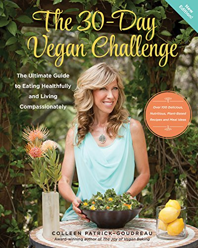 The 30-Day Vegan Challenge (New Version): Over 100 Delicious, Nutritious Plant-Based Recipes and Meal Ideas for Eating Healthfully and Compassionately -- The Underlying Guide