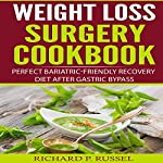 Weight Loss Surgery Cookbook: Perfect Bariatric-Friendly Recovery Diet After Gastric Bypass | Richard P. Russel