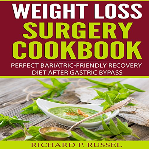 Weight Loss Surgery Cookbook: Perfect Bariatric-Friendly Recovery Diet After Gastric Bypass by Richard P. Russel
