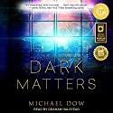 Dark Matters: Dark Matters Series, Book 1 Audiobook by Michael Dow Narrated by Graham Halstead