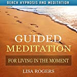 Guided Meditation for Living in the Moment with Beach Hypnosis and Meditation | Lisa Rogers