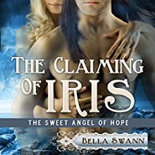 The Claiming of Iris, the Sweet Angel of Hope: Angels of the Light, Book 4 Audiobook by Bella Swann Narrated by Joe Formichella