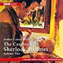 The Casebook of Sherlock Holmes: Volume Two (Dramatised) Radio/TV von Arthur Conan Doyle Gesprochen von:  full cast