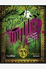 Twisted Myths: 20 Classic Stories with a Dark and Dangerous Heart Hardcover