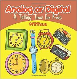Analog or Digital- A Telling Time Book for Kids: Pfiffikus ...
