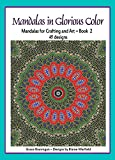 Mandalas in Glorious Color Book 2: Mandalas for Crafting and Art Book 2 (Art in Color)