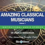 Amazing Classical Musicians - Volume 1: Inspirational Stories | Charles Margerison,Frances Corcoran (general editor),Emma Braithwaite (editorial coordination)