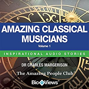 Amazing Classical Musicians - Volume 1 Audiobook