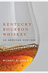 Kentucky Bourbon Whiskey: An American Heritage Hardcover