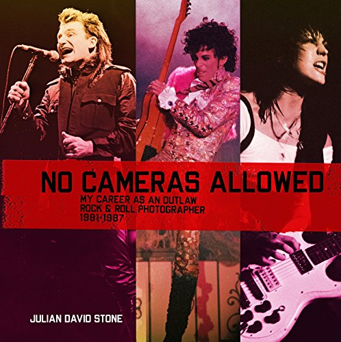 No Cameras Allowed: My Career as an Outlaw Rock and Roll Photographer (Music Photography)