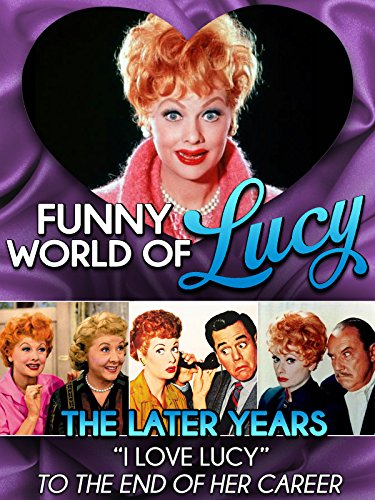 """Funny World of Lucy, The Later Years - """"I Love Lucy"""" To The End of Her Career"""