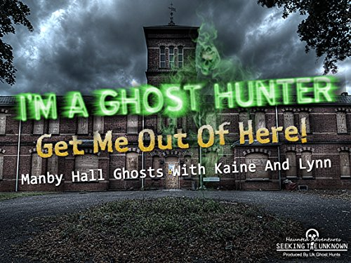Im A Ghost Hunter Get Me Out Of Here  Manby Hall