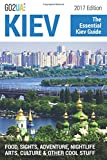 Kiev : The Essential Kiev Guide (2017 Edition).: What to do in Kiev Ukraine: Food, Sights, Adventure, Nightlife, Arts, Culture and other cool stuff! (Go2UA travel guides)