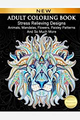 Adult Coloring Book : Stress Relieving Designs Animals, Mandalas, Flowers, Paisley Patterns And So Much More: Coloring Book For Adults Paperback