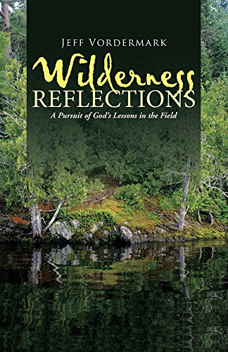Wilderness Reflections: A Pursuit of God's Lessons in the Field