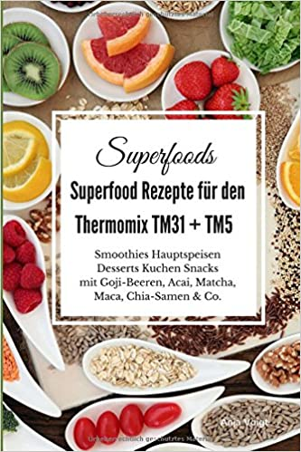 Superfoods Superfood Rezepte Fur Den Thermomix Tm31 Tm5 Smoothies
