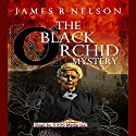 The Black Orchid Mystery Audiobook by James R. Nelson Narrated by  5395 MEDIA LLC