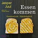 Essen kommen: Familientisch - Familienglück Hörbuch von Jesper Juul Gesprochen von: Claus Vester, Angela Jacobi, Matthias Ransberger, Zina Laus