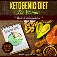 Ketogenic Diet for Woman: The Beginners Keto Guide for Women to Feel Healthy and Maximize Weight Loss + 30 Day