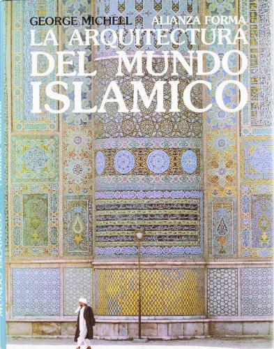 La Arquitectura Del Mundo Islamico/ The Architecture Of The Islamic World: Su Historia Y Significado Social (Spanish Edition)