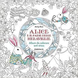 Alice E Il Paese Delle Meraviglie Album Da Colorare Anti Stress