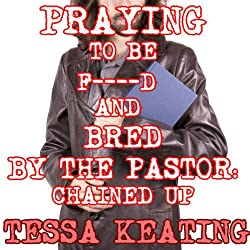 Praying to be Fucked and Bred by the Pastor: Chained Up