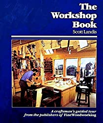 The Workshop Book: A Craftsman's Guide to Making the Most of Any Work Space