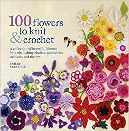 c70264c6176 100 Flowers to Knit & Crochet: A collection of beautiful blooms for ...